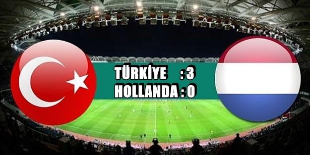 MÜTHİŞ SKOR: 'TÜRKİYE 3-0 HOLLANDA'