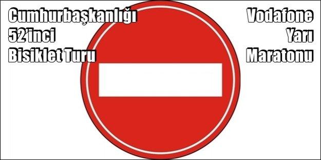 24 NİSAN PAZAR 'TRAFİĞE KAPALI YOLLAR'