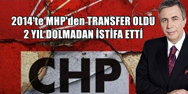 MANSUR YAVAŞ CHP'den İSTİFA ETTİ