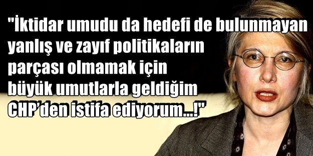 EMİNE ÜLKER TARHAN CHP'DEN İSTİFA ETTİ