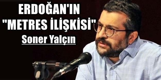 ERDOĞAN'IN 'METRES İLİŞKİSİ'