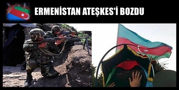 ERMENİSTAN-AZERBAYCAN HATTINDA ÇATIŞMA VE ŞEHİT HABERİ