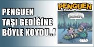 PENGUEN YİNE TAŞI GEDİĞİNE KOYDU!